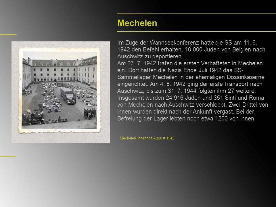Mechelen Im Zuge der Wannseekonferenz hatte die SS am 11. 6. 1942 den Befehl erhalten, 10 000 Juden von Belgien nach Auschwitz zu deportieren. Am 27.