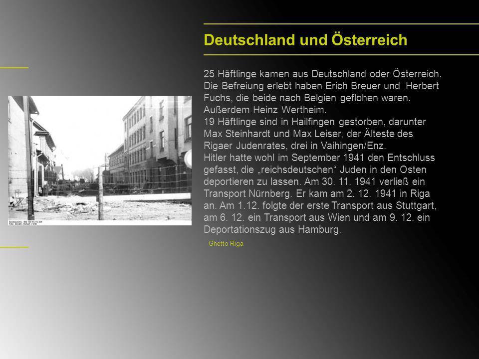 Deutschland und Österreich 25 Häftlinge kamen aus Deutschland oder Österreich. Die Befreiung erlebt haben Erich Breuer und Herbert Fuchs, die beide na