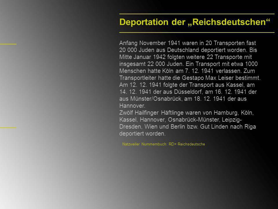 Deportation der Reichsdeutschen Anfang November 1941 waren in 20 Transporten fast 20 000 Juden aus Deutschland deportiert worden. Bis Mitte Januar 194