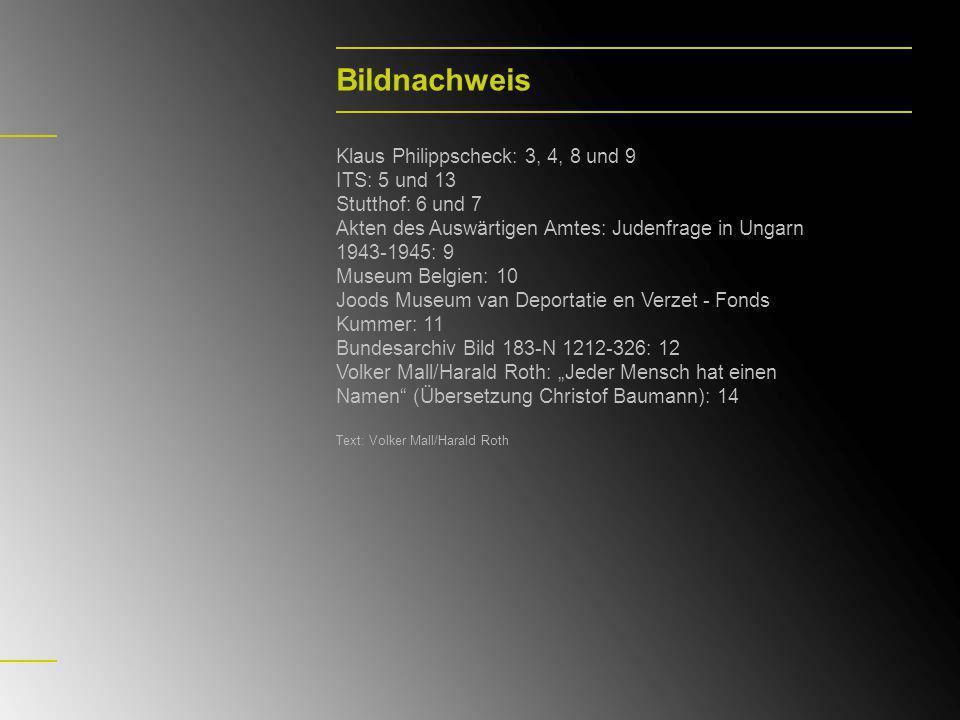 Bildnachweis Klaus Philippscheck: 3, 4, 8 und 9 ITS: 5 und 13 Stutthof: 6 und 7 Akten des Auswärtigen Amtes: Judenfrage in Ungarn 1943-1945: 9 Museum