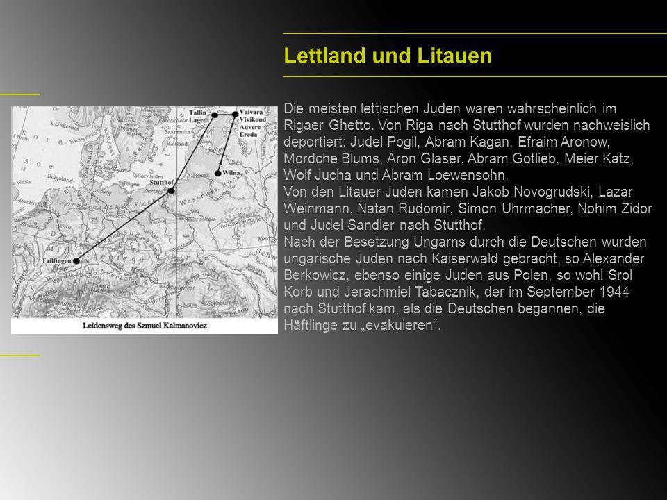 Lettland und Litauen Die meisten lettischen Juden waren wahrscheinlich im Rigaer Ghetto. Von Riga nach Stutthof wurden nachweislich deportiert: Judel