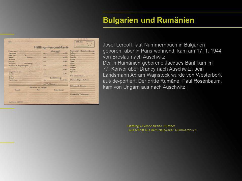 Bulgarien und Rumänien Josef Lereoff, laut Nummernbuch in Bulgarien geboren, aber in Paris wohnend, kam am 17. 1. 1944 von Breslau nach Auschwitz. Der