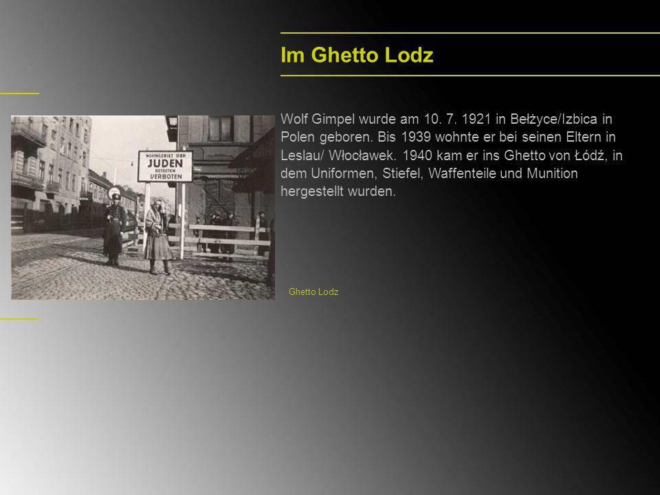 Im Ghetto Lodz Wolf Gimpel wurde am 10. 7. 1921 in Bełżyce/Izbica in Polen geboren. Bis 1939 wohnte er bei seinen Eltern in Leslau/ Włocławek. 1940 ka
