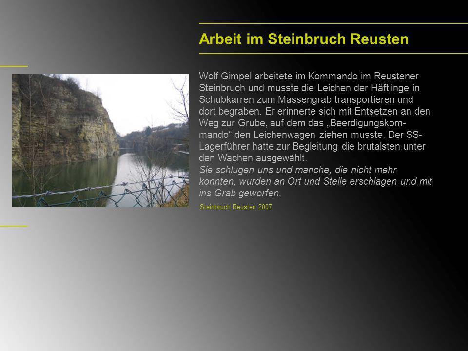 Arbeit im Steinbruch Reusten Wolf Gimpel arbeitete im Kommando im Reustener Steinbruch und musste die Leichen der Häftlinge in Schubkarren zum Masseng