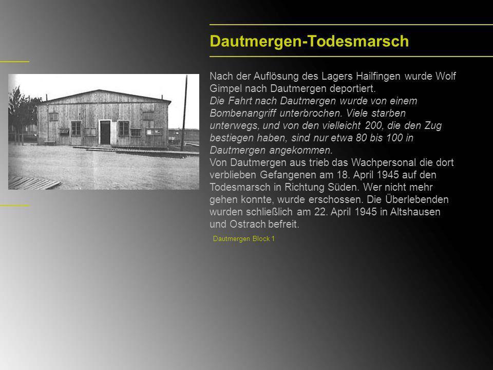 Dautmergen-Todesmarsch Nach der Auflösung des Lagers Hailfingen wurde Wolf Gimpel nach Dautmergen deportiert. Die Fahrt nach Dautmergen wurde von eine