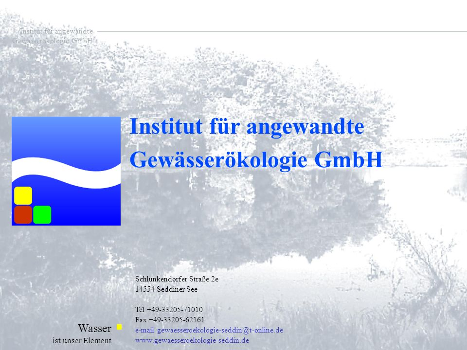 Institut für angewandte Gewässerökologie GmbH Wasser ist unser Element Institut für Ökologie der Technischen Universität Berlin Botanischer Verein von Berlin und Brandenburg e.