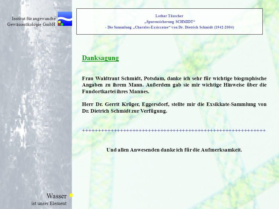 Institut für angewandte Gewässerökologie GmbH Wasser ist unser Element Danksagung Frau Waldtraut Schmidt, Potsdam, danke ich sehr für wichtige biograp