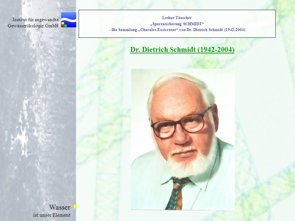 Institut für angewandte Gewässerökologie GmbH Wasser ist unser Element Lothar Täuscher Spurensicherung SCHMIDT - Die Charales-Exsiccatae von Dr.