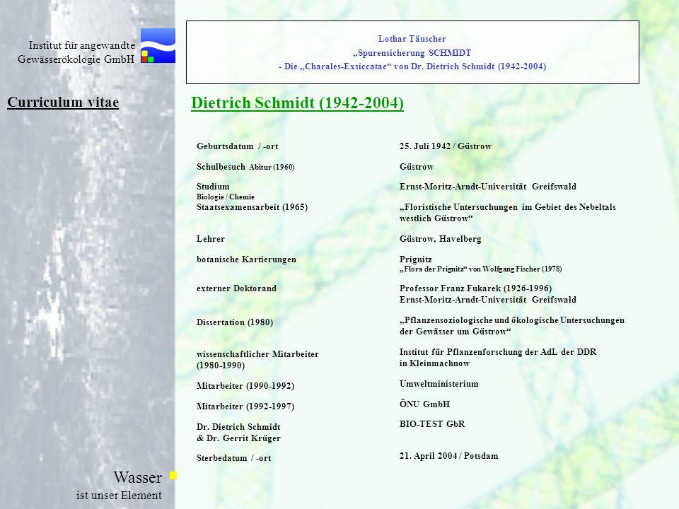 Institut für angewandte Gewässerökologie GmbH Wasser ist unser Element Lothar Täuscher Spurensicherung SCHMIDT - Die Charales-Exsiccatae von Dr. Dietr