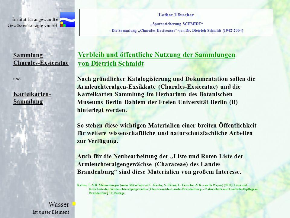 Institut für angewandte Gewässerökologie GmbH Wasser ist unser Element Sammlung Charales-Exsiccatae und Karteikarten- Sammlung Verbleib und öffentlich