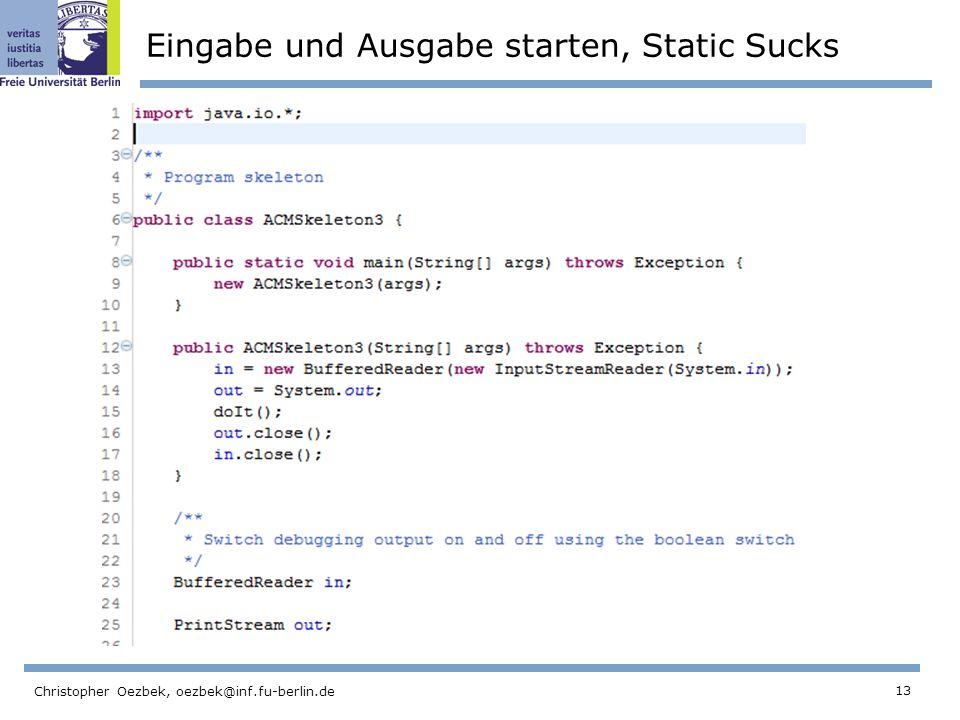 13 Christopher Oezbek, oezbek@inf.fu-berlin.de Eingabe und Ausgabe starten, Static Sucks
