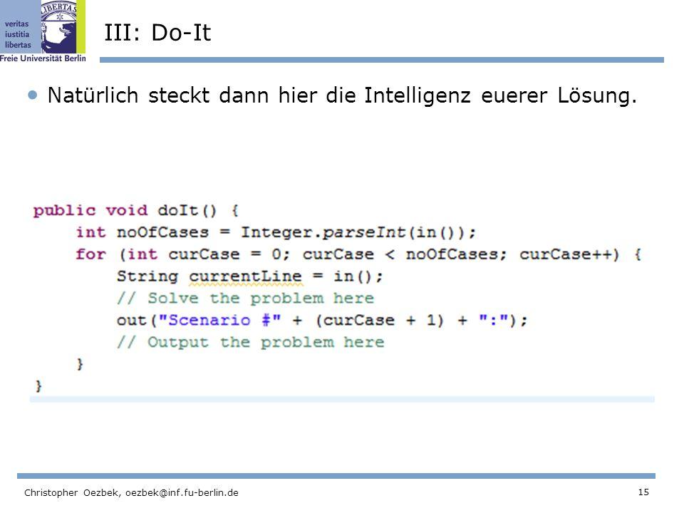 15 Christopher Oezbek, oezbek@inf.fu-berlin.de III: Do-It Natürlich steckt dann hier die Intelligenz euerer Lösung.