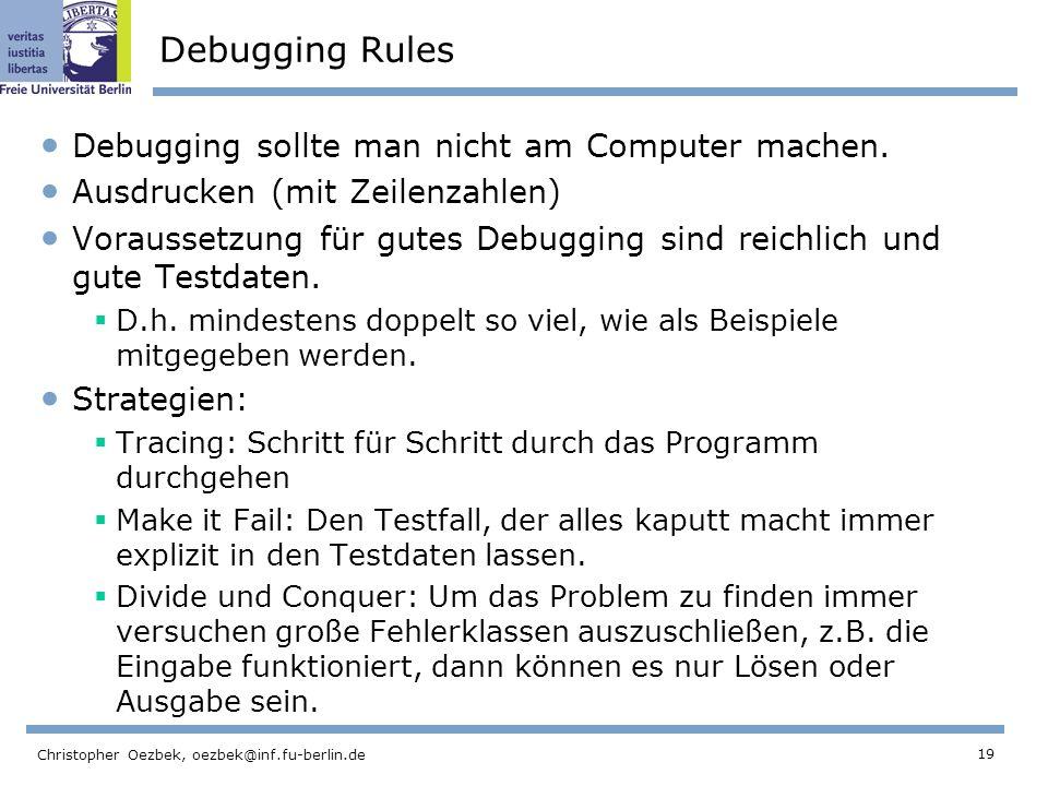 19 Christopher Oezbek, oezbek@inf.fu-berlin.de Debugging Rules Debugging sollte man nicht am Computer machen.