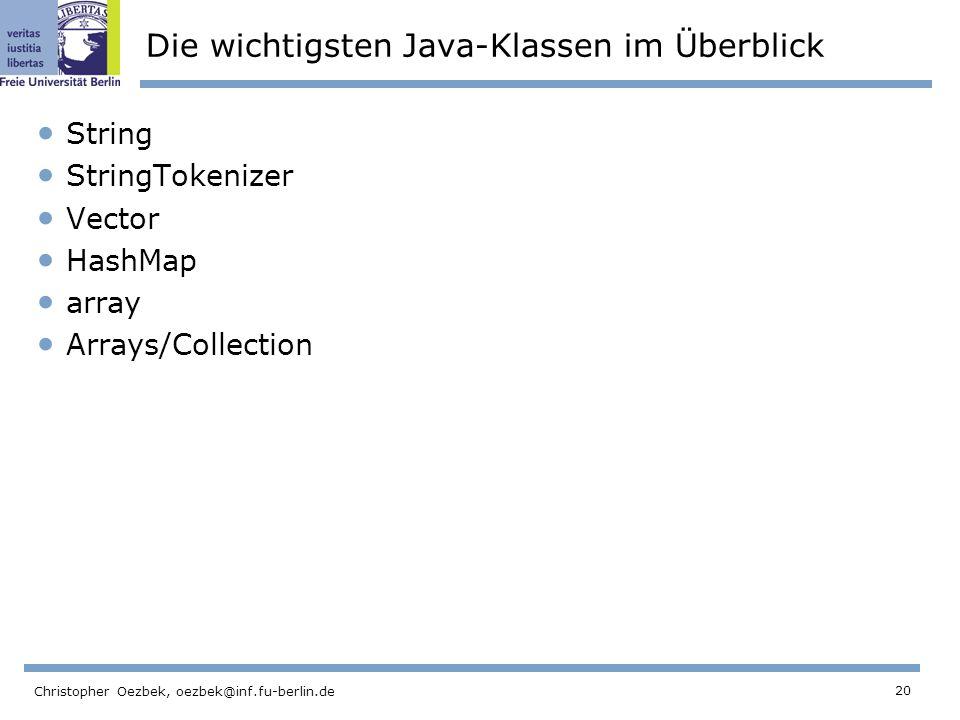 20 Christopher Oezbek, oezbek@inf.fu-berlin.de Die wichtigsten Java-Klassen im Überblick String StringTokenizer Vector HashMap array Arrays/Collection