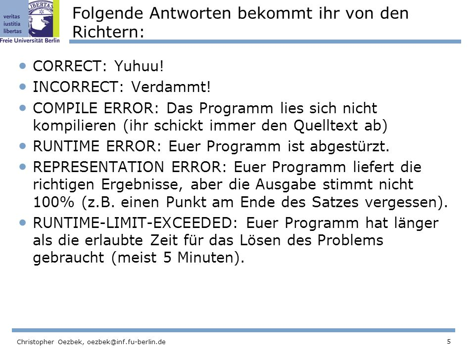 5 Christopher Oezbek, oezbek@inf.fu-berlin.de Folgende Antworten bekommt ihr von den Richtern: CORRECT: Yuhuu.