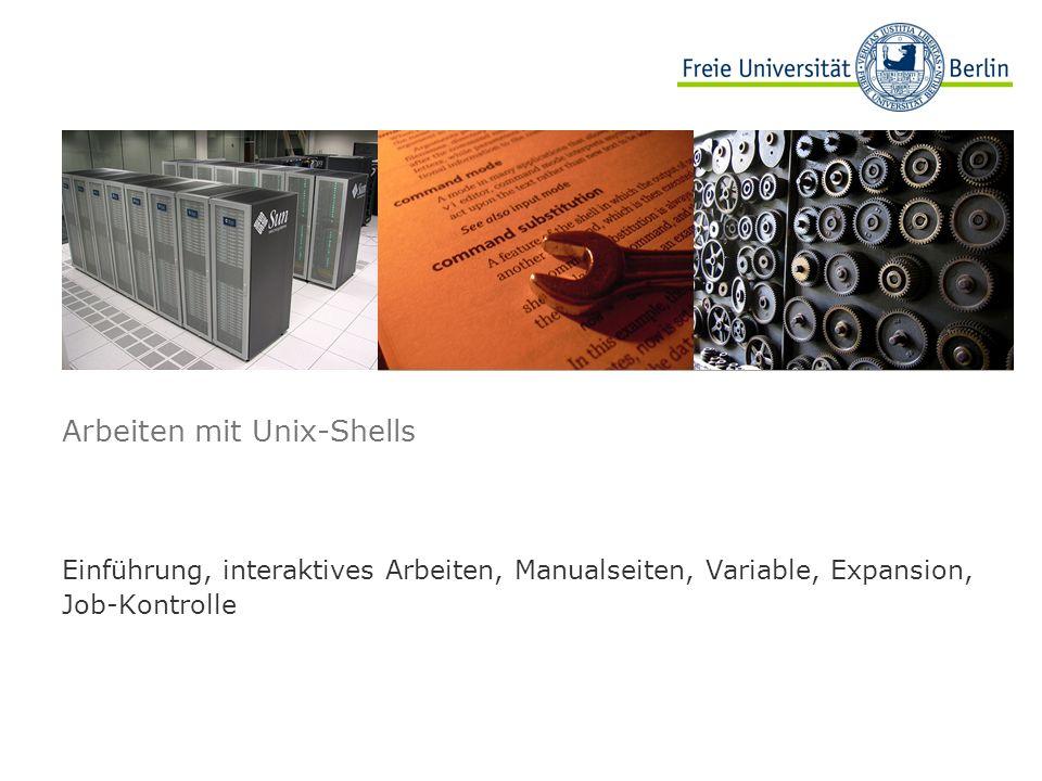 Arbeiten mit Unix-Shells Einführung, interaktives Arbeiten, Manualseiten, Variable, Expansion, Job-Kontrolle