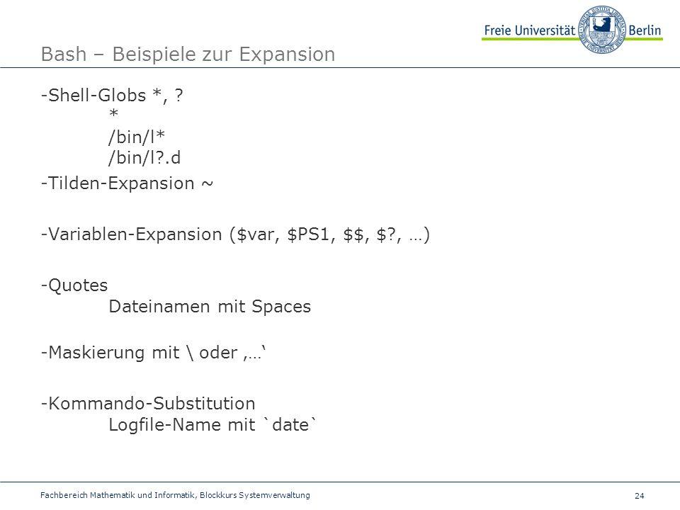 24 Fachbereich Mathematik und Informatik, Blockkurs Systemverwaltung Bash – Beispiele zur Expansion -Shell-Globs *, .