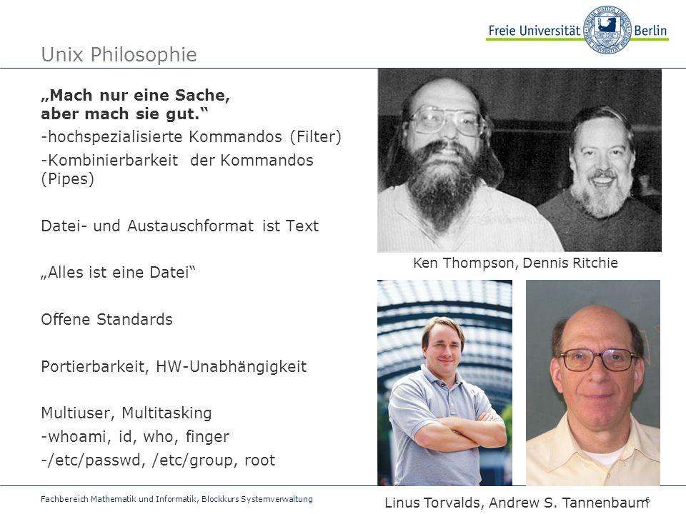 6 Fachbereich Mathematik und Informatik, Blockkurs Systemverwaltung Unix Philosophie Mach nur eine Sache, aber mach sie gut.