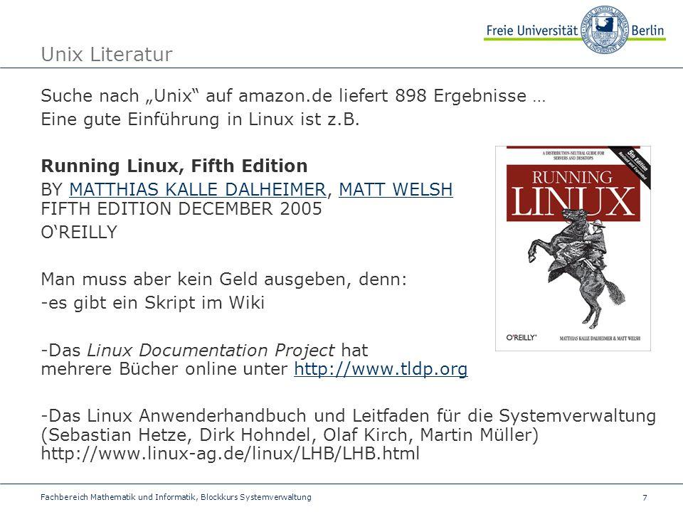 7 Fachbereich Mathematik und Informatik, Blockkurs Systemverwaltung Unix Literatur Suche nach Unix auf amazon.de liefert 898 Ergebnisse … Eine gute Einführung in Linux ist z.B.