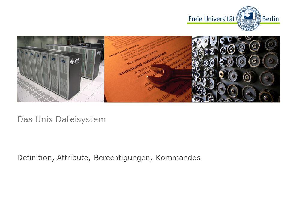 Das Unix Dateisystem Definition, Attribute, Berechtigungen, Kommandos