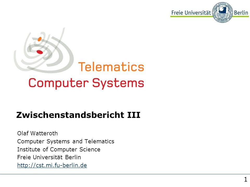 1 Zwischenstandsbericht III Olaf Watteroth Computer Systems and Telematics Institute of Computer Science Freie Universität Berlin http://cst.mi.fu-berlin.de