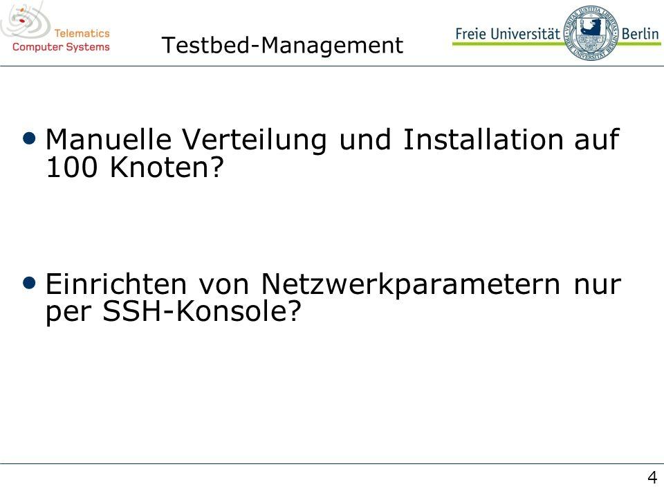 4 Testbed-Management Manuelle Verteilung und Installation auf 100 Knoten? Einrichten von Netzwerkparametern nur per SSH-Konsole?