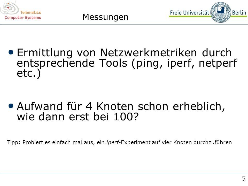 5 Messungen Ermittlung von Netzwerkmetriken durch entsprechende Tools (ping, iperf, netperf etc.) Aufwand für 4 Knoten schon erheblich, wie dann erst