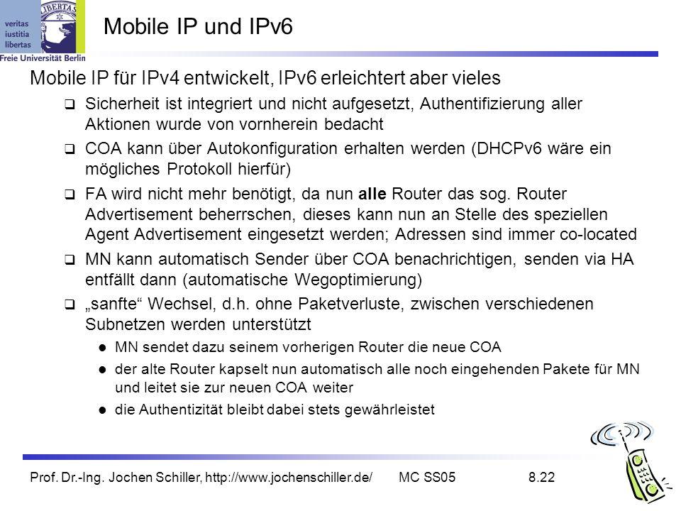 Prof. Dr.-Ing. Jochen Schiller, http://www.jochenschiller.de/MC SS058.22 Mobile IP und IPv6 Mobile IP für IPv4 entwickelt, IPv6 erleichtert aber viele