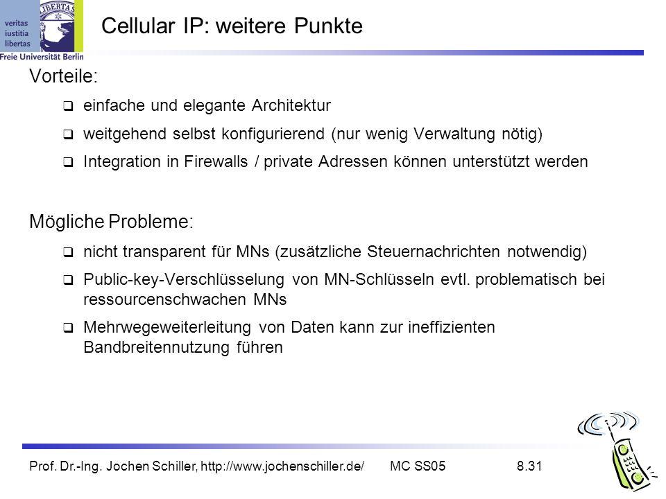 Prof. Dr.-Ing. Jochen Schiller, http://www.jochenschiller.de/MC SS058.31 Cellular IP: weitere Punkte Vorteile: einfache und elegante Architektur weitg