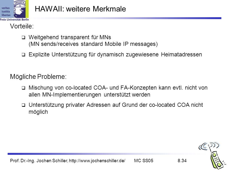 Prof. Dr.-Ing. Jochen Schiller, http://www.jochenschiller.de/MC SS058.34 HAWAII: weitere Merkmale Vorteile: Weitgehend transparent für MNs (MN sends/r