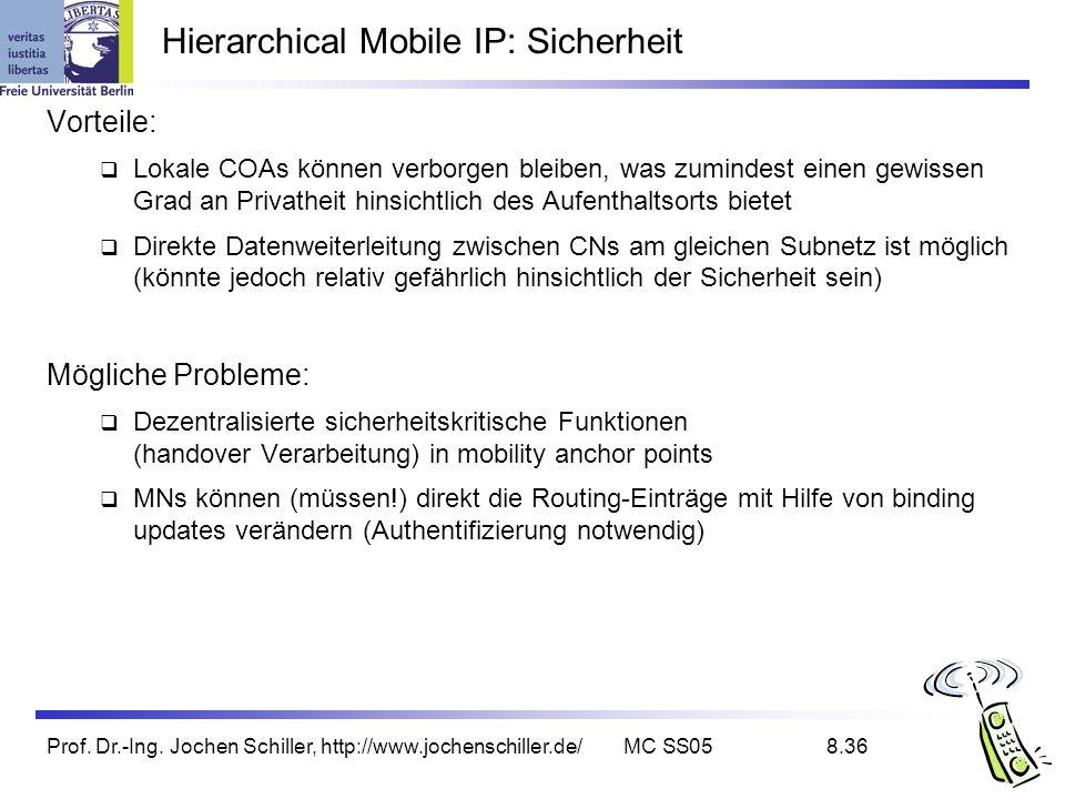 Prof. Dr.-Ing. Jochen Schiller, http://www.jochenschiller.de/MC SS058.36 Hierarchical Mobile IP: Sicherheit Vorteile: Lokale COAs können verborgen ble