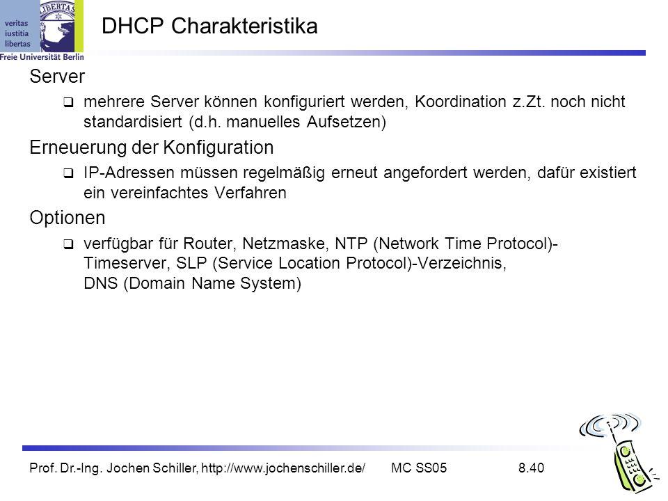 Prof. Dr.-Ing. Jochen Schiller, http://www.jochenschiller.de/MC SS058.40 DHCP Charakteristika Server mehrere Server können konfiguriert werden, Koordi
