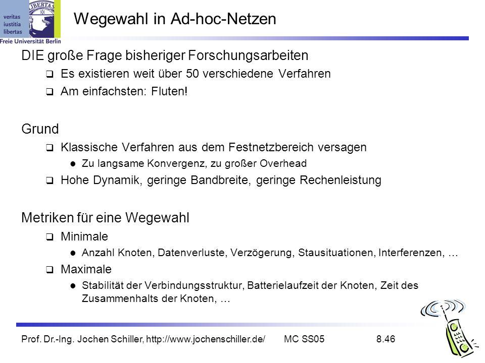 Prof. Dr.-Ing. Jochen Schiller, http://www.jochenschiller.de/MC SS058.46 Wegewahl in Ad-hoc-Netzen DIE große Frage bisheriger Forschungsarbeiten Es ex