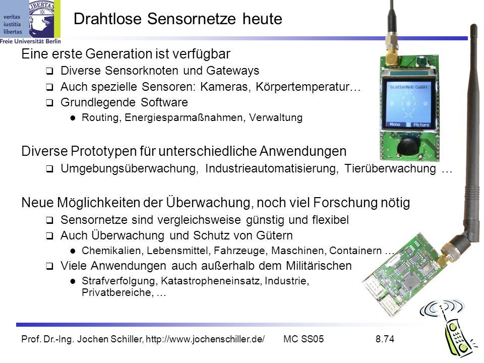 Prof. Dr.-Ing. Jochen Schiller, http://www.jochenschiller.de/MC SS058.74 Drahtlose Sensornetze heute Eine erste Generation ist verfügbar Diverse Senso