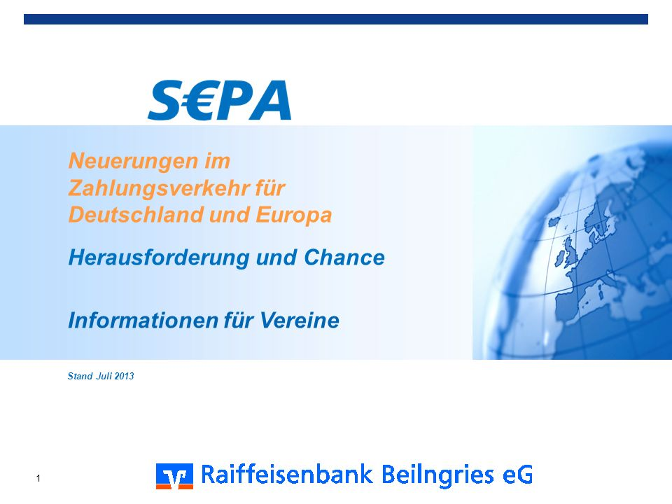 Neuerungen im Zahlungsverkehr für Deutschland und Europa Herausforderung und Chance Informationen für Vereine Stand Juli 2013 1
