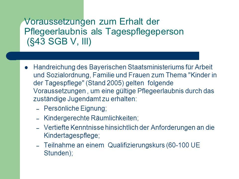Voraussetzungen zum Erhalt der Pflegeerlaubnis als Tagespflegeperson (§43 SGB V, III) Handreichung des Bayerischen Staatsministeriums für Arbeit und S