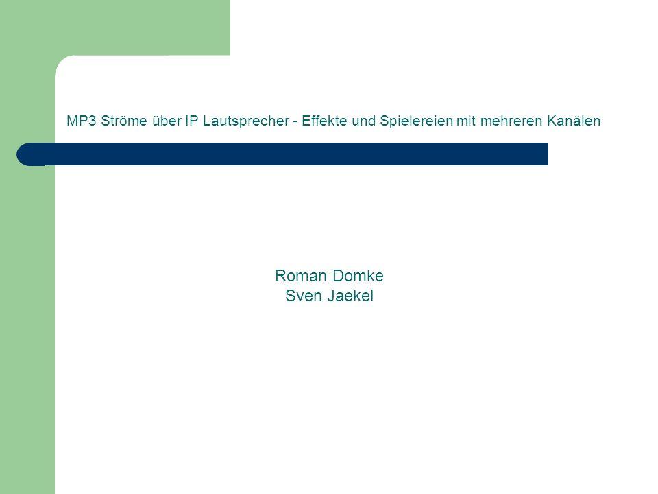 MP3 Ströme über IP Lautsprecher - Effekte und Spielereien mit mehreren Kanälen Roman Domke Sven Jaekel