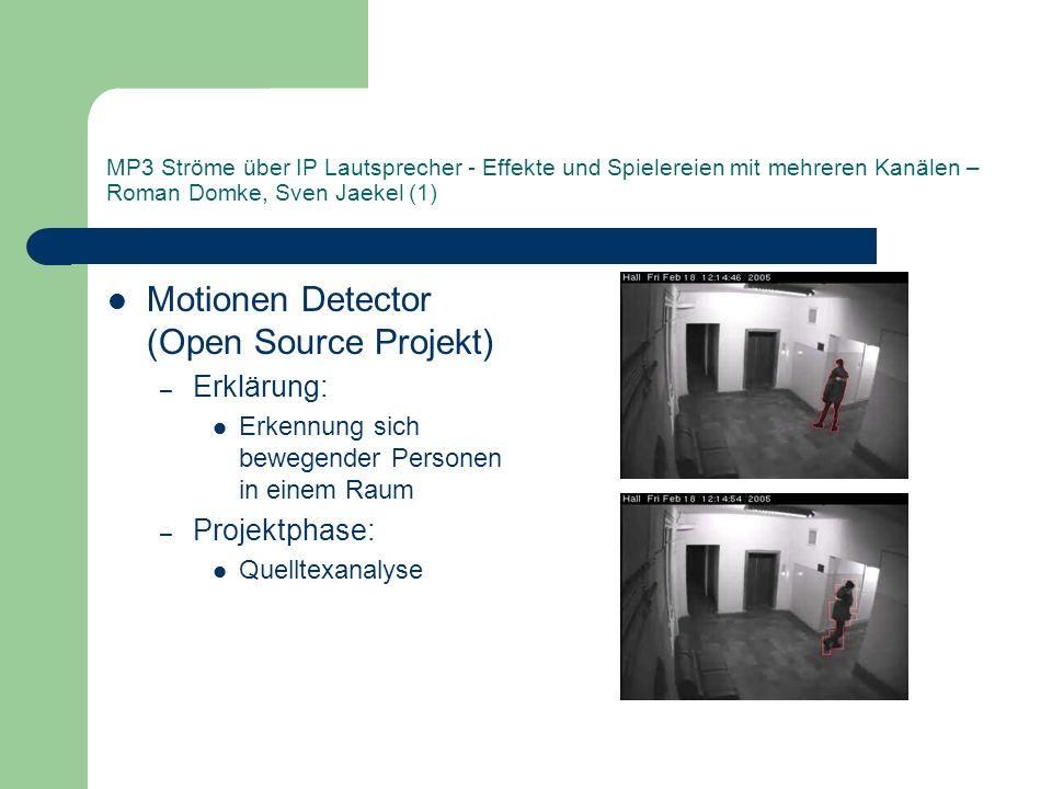 MP3 Ströme über IP Lautsprecher - Effekte und Spielereien mit mehreren Kanälen – Roman Domke, Sven Jaekel (1) Motionen Detector (Open Source Projekt) – Erklärung: Erkennung sich bewegender Personen in einem Raum – Projektphase: Quelltexanalyse