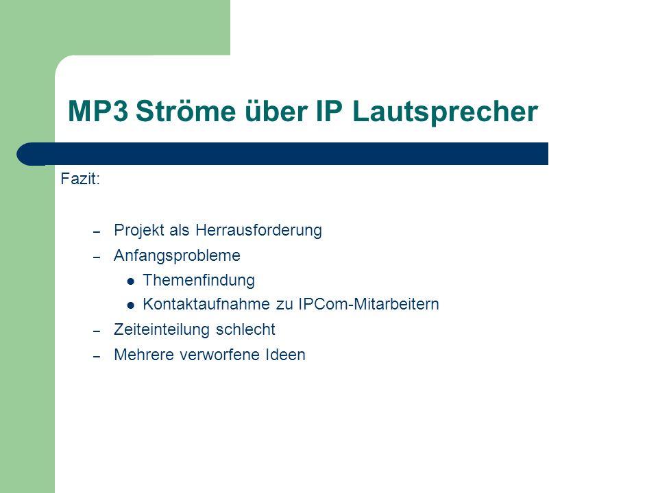 Fazit: – Projekt als Herrausforderung – Anfangsprobleme Themenfindung Kontaktaufnahme zu IPCom-Mitarbeitern – Zeiteinteilung schlecht – Mehrere verworfene Ideen MP3 Ströme über IP Lautsprecher