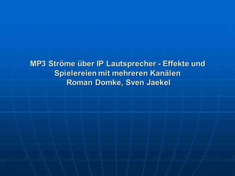 MP3 Ströme über IP Lautsprecher - Effekte und Spielereien mit mehreren Kanälen Roman Domke, Sven Jaekel