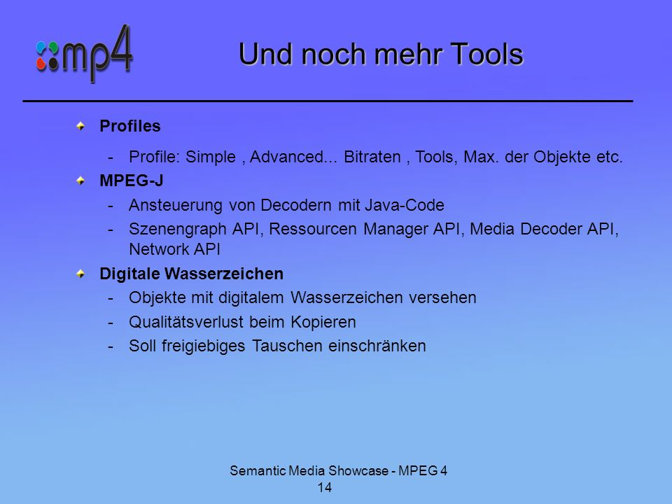 Semantic Media Showcase - MPEG 4 14 Und noch mehr Tools Profiles -Profile: Simple, Advanced...