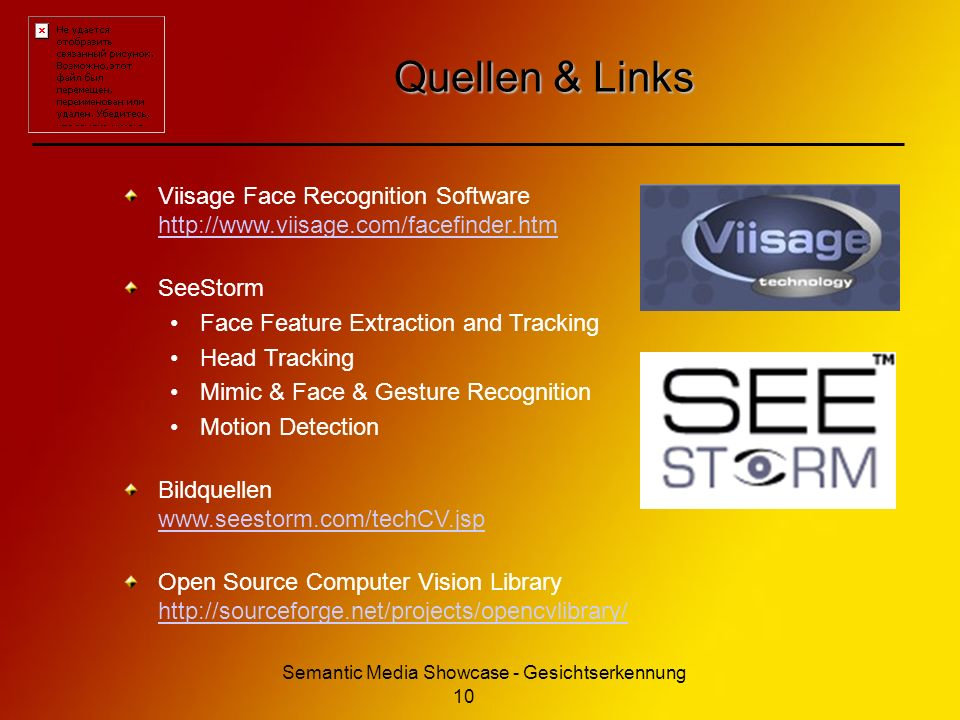 Semantic Media Showcase - Gesichtserkennung 10 Quellen & Links Viisage Face Recognition Software http://www.viisage.com/facefinder.htm http://www.viis
