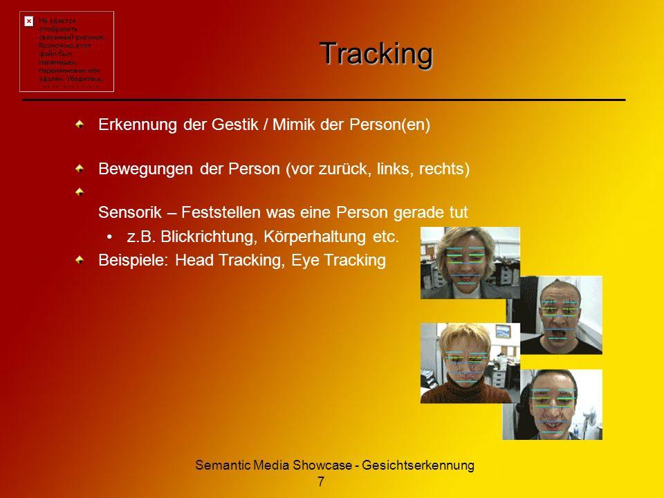 Semantic Media Showcase - Gesichtserkennung 7 Tracking Erkennung der Gestik / Mimik der Person(en) Bewegungen der Person (vor zurück, links, rechts) Sensorik – Feststellen was eine Person gerade tut z.B.