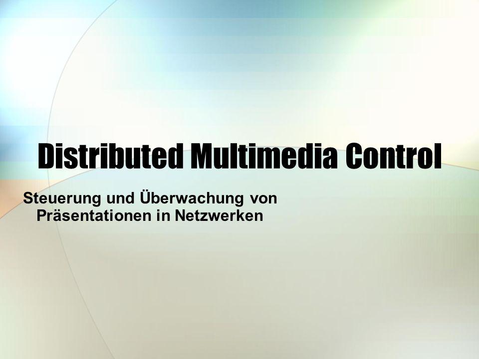 Distributed Multimedia Control Steuerung und Überwachung von Präsentationen in Netzwerken