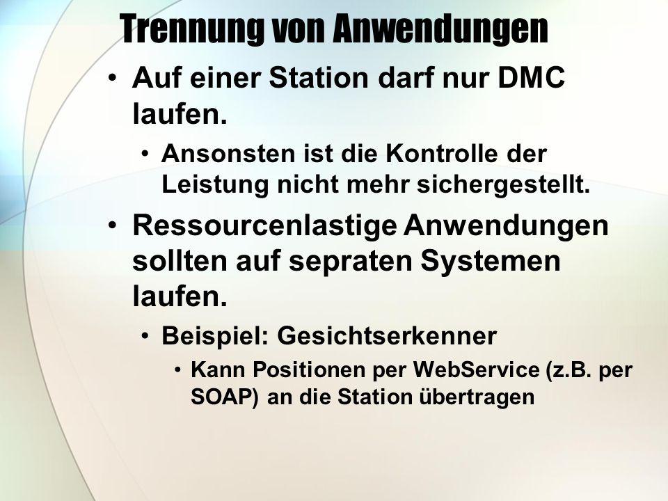 Trennung von Anwendungen Auf einer Station darf nur DMC laufen.