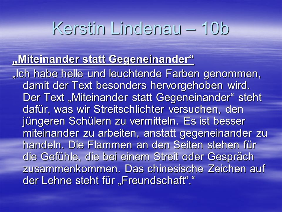 Kerstin Lindenau – 10b Miteinander statt Gegeneinander Ich habe helle und leuchtende Farben genommen, damit der Text besonders hervorgehoben wird. Der