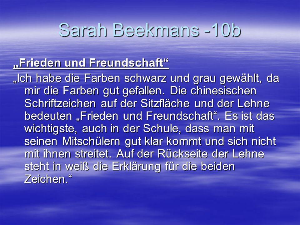 Sarah Beekmans -10b Frieden und Freundschaft Ich habe die Farben schwarz und grau gewählt, da mir die Farben gut gefallen. Die chinesischen Schriftzei