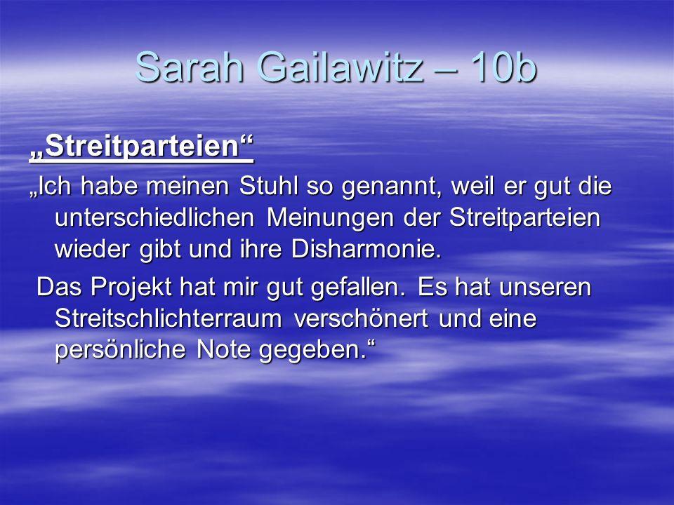 Sarah Gailawitz – 10b Streitparteien Ich habe meinen Stuhl so genannt, weil er gut die unterschiedlichen Meinungen der Streitparteien wieder gibt und