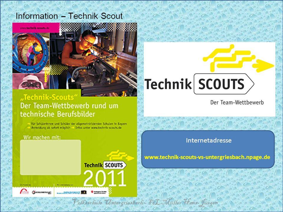 Information – Technik Scout Volksschule Untergriesbach – FöL Müller Hans-Jürgen Internetadresse www.technik-scouts-vs-untergriesbach.npage.de