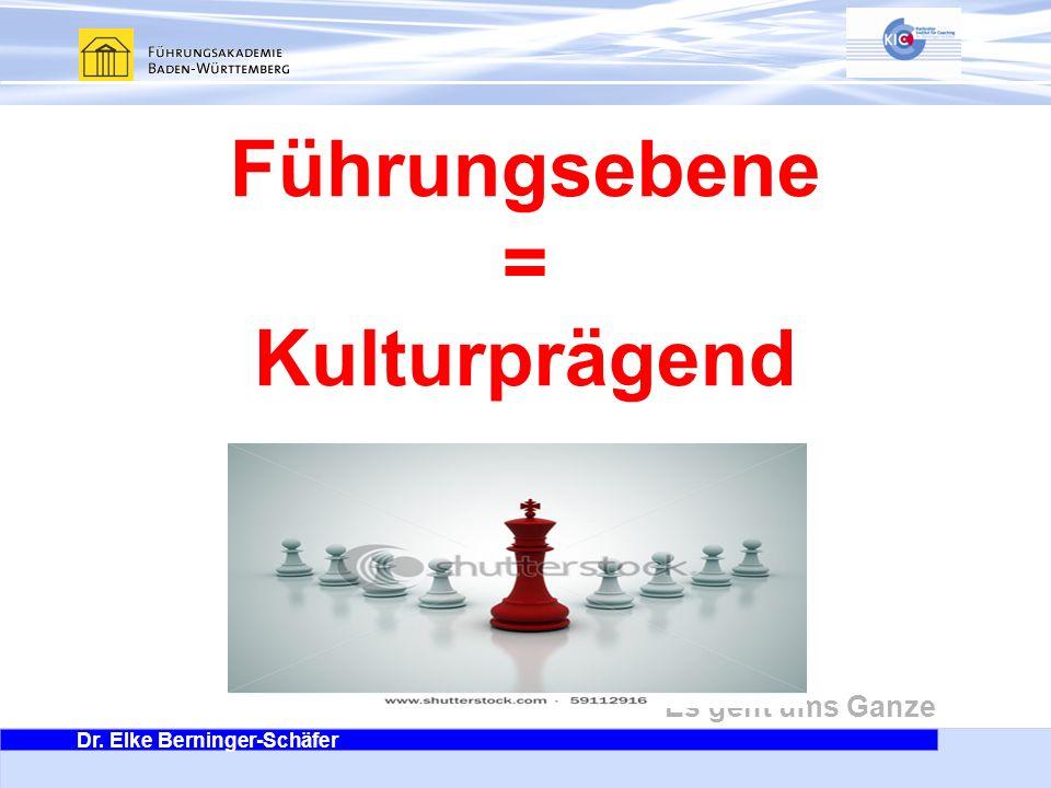 Dr. Elke Berninger-Schäfer Es geht ums Ganze Führungsebene = Kulturprägend